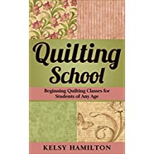 QUILTING SCHOOL: Beginning Quilting Classes for Students of Any Age (English Edition)