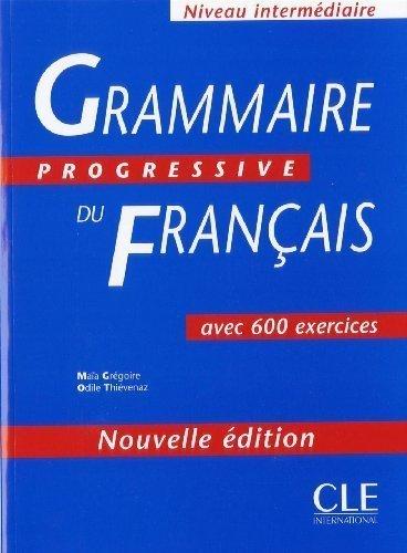 Grammaire Progressive Du Francais: Avec 600 Exercices (French Edition) by Gregoire, Maia, Thievenaz, Odile CLE INTERNATIONAL edition [Paperback(2003)]