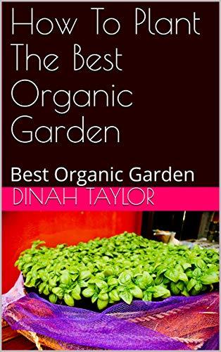 How To Plant The Best Organic Garden: Best Organic Garden (English Edition)