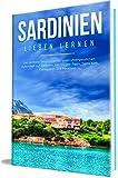 Sardinien lieben lernen: Der perfekte Reiseführer für einen unvergesslichen Aufenthalt auf Sardinien inkl. Insider-Tipps, Tipps zum Geldsparen und Packliste (Erzähl-Reiseführer Sardinien 1)