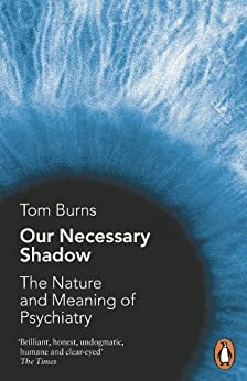 Our Necessary Shadow: The Nature and Meaning of Psychiatry par [Burns, Tom]