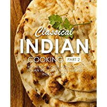 Classical Indian Cooking 2: Authentic North and South Indian Recipes for Delicious Indian Food (English Edition)