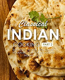 Classical indian cooking 2 authentic north and south indian recipes classical indian cooking 2 authentic north and south indian recipes for delicious indian food by forumfinder Gallery