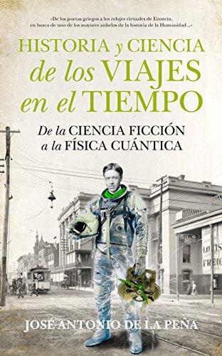Historia y Ciencia De Los Viajes en el Tiempo (Divulgación Científica) por José Antonio De la Peña