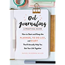 Dot Journaling—A Practical Guide: How to Start and Keep the Planner, To-Do List, and Diary That'll Actually Help You Get Your Life Together (English Edition)