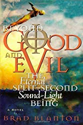 Beyond Good and Evil: The Eternal Split-Second Sound-Light Being by Brad Blanton Dr (2006-10-27)
