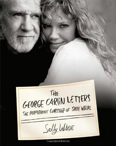 The George Carlin Letters: The Permanent Courtship of Sally Wade by Sally Wade (8-Mar-2011) Hardcover