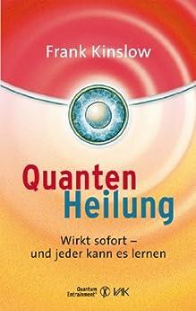 Quantenheilung: Wirkt sofort - und jeder kann es lernen (Quantum Entrainment (R)) von [Kinslow, Frank]