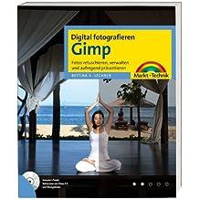 Digital fotografieren - Gimp - Für Gimp ab Version 2.4: Fotos korrigieren, retuschieren und raffiniert präsentieren
