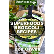 Superfoods Broccoli Recipes: Over 30 Quick & Easy Gluten Free Low Cholesterol Whole Foods Recipes full of Antioxidants & Phytochemicals (Natural Weight Loss Transformation Book 119) (English Edition)