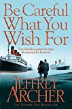 Be Careful What You Wish For (The Clifton Chronicles) by Jeffrey Archer front cover