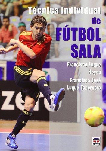 Tecnica individual de futbol sala / Individual Futsal Technique por Francisco Luque Hoyos
