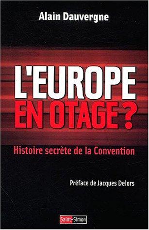 L'Europe en otage ? Histoire secrète de la Convention par Alain Dauvergne