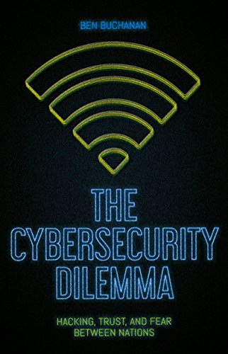 The Cybersecurity Dilemma: Hacking, Trust and Fear Between Nations (English Edition) por Ben Buchanan