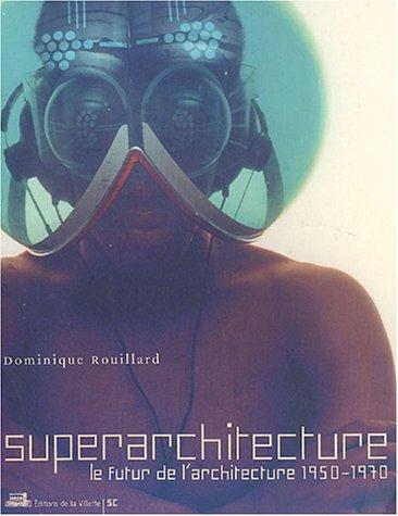 Superarchitecture - Le futur de l'architecture 1950-1970