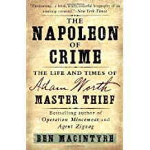 The Napoleon of Crime: The Life and Times of Adam Worth, Master Thief by Ben Macintyre (2011-04-05)
