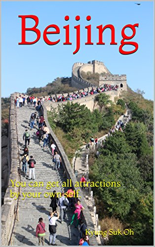 Beijing: You can get all attractions by your own self. (English Edition)