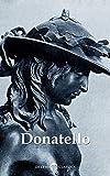 Delphi Complete Works of Donatello (Illustrated) (Delphi Masters of Art Book 44)