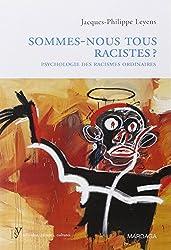 Sommes-nous tous racistes ? : Psychologie des racismes ordinaires