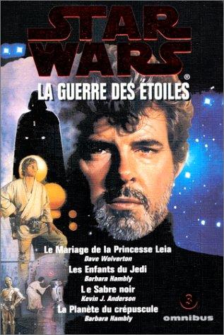 Star wars : la guerre des étoiles, le mariage de la princesse Leia, les enfants du Jedi, Le sabre noir, la planète du crépuscule par Dave Wolverton, Barbara Hambly, Kevin J Anderson