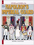 French Imperial Guard 1804-15: Foot Soldiers: Vol 1 (Officers & Soldiers)