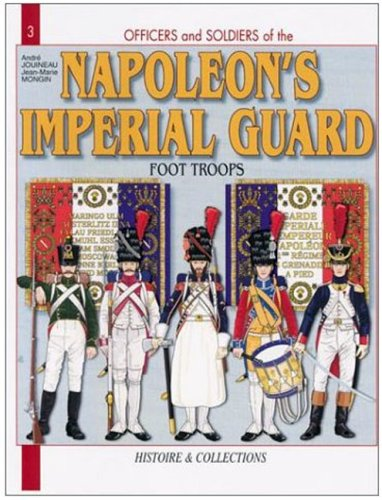 French Imperial Guard 1804-15: Foot Soldiers: Vol 1 (Officers & Soldiers) por André Jouineau