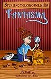 Sterling y el caso del niño fantasma: Libro Infantil/Juvenil - Novela Suspense/Humor - A partir de 8 años: Volume 1 (Sterling Pitt quiere ser detective)