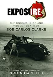 Exposure: The Unusual Life and Violent Death of Bob Carlos Clarke