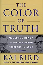 The Color of Truth: McGeorge Bundy and William Bundy : Brothers in Arms