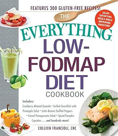 The Everything Low-FODMAP Diet Cookbook: Includes Cranberry Almond Granola, Grilled Swordfish with Pineapple Salsa, Latin Quinoa-Stuffed Peppers, ... Pumpkin Spice Cupcakes...and Hundreds More!