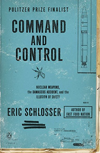 Command and Control: Nuclear Weapons, the Damascus Accident, and the Illusion of Safety -