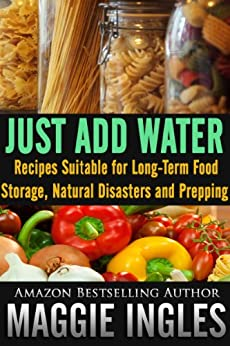 Just Add Water: Recipes Suitable for Long-Term Food Storage, Natural Disasters and Prepping (English Edition) par [Ingles, Maggie]