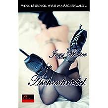 Wenn es dunkel wird im Märchenwald ...: Aschenbrödel: Erotische Novelle