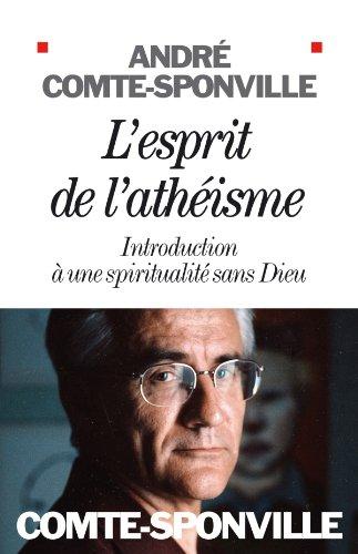 L'esprit de l'athéisme : Introduction à une spiritualité sans Dieu - André Comte-Sponville
