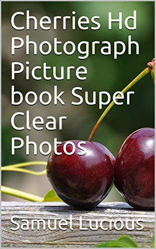 Cherries Hd Photograph Picture book Super Clear Photos (English Edition)