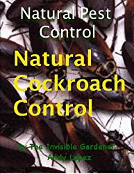 Invisible Gardener's Natural Cockroach Control EBook (Invisible Gardener's Healthy Home Series 7) (English Edition)