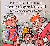 König, Kasper, Krokodil. Drei Märchendramen für Kinder - Peter Hacks
