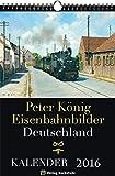EISENBAHN KALENDER 2016: Peter König Eisenbahnbilder Deutschland