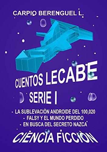 CUENTOS LECABE SERIE I: CIENCIA FICCIÓN (SERIE LECABE nº 1) por LEOPOLDO MARIO CARPIO BERENGUEL