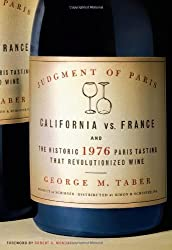 Judgment of Paris: California vs. France & the Historic 1976 Paris Tasting That Revolutionized Wine by George M. Taber (2005-09-27)