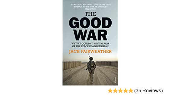 The good war why we couldnt win the war or the peace in the good war why we couldnt win the war or the peace in afghanistan ebook jack fairweather amazon kindle store fandeluxe Choice Image