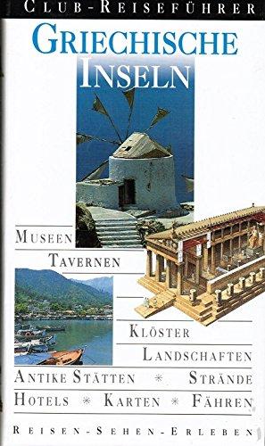 Griechische Inseln : [Museen, Tavernen, Klöster, Landschaften, antike Stätten, Strände, Hotels, Karten, Fähren].