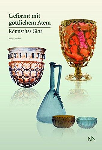 Geformt mit göttlichem Atem - Römisches Glas -