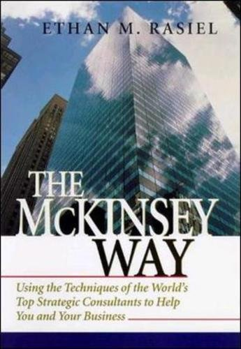 The McKinsey Way: Using the Techniques of the World's Top Strategic Consultants to Help You and Your Business (Management & Leadership)