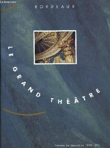 BORDEAUX LE GRAND THEATRE - TRAVAUX DE RENOVATION 1990-1991 + 1 JOURNAL SUR LE GRAND THEATRE DE BORDEAUX EN SUPPLEMENT.