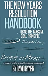 The New Years Resolution Handbook: ... using the massive goal principle.  A guide for setting and achieving your massive goals