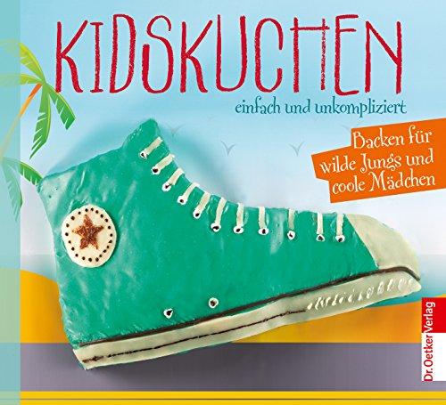Kidskuchen: einfach und unkompliziert, Backen für wilde Jungs und coole Mädchen (Einzeltitel)