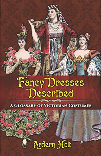 Fancy Dresses Described: A Glossary of Victorian Costumes (English - Age Play Kostüm