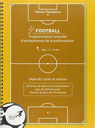 Programmation annuelle d'entraînement de la préformation football : Age 12-15 ans par Patrice Marseillou