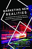 Marketing New Realities: An Introduction to Virtual Reality & Augmented Reality Marketing, Branding, & Communications (English Edition)